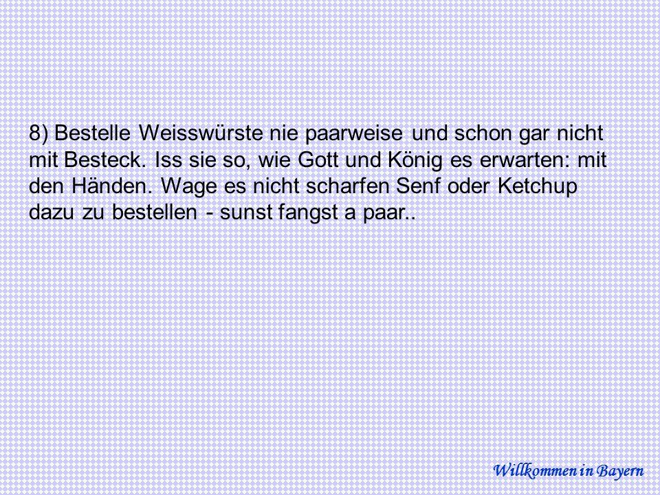 19) Zum guten Schluss noch ein Tipp: Wage nicht nach Bayern zu kommen und uns erzählen zu wollen wie man Bier trinkt oder wie es zu schmecken hat.