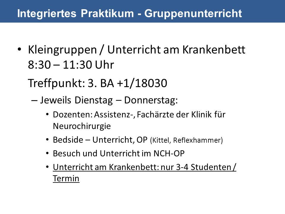 Integriertes Praktikum - Gruppenunterricht Kleingruppen / Unterricht am Krankenbett 8:30 – 11:30 Uhr Treffpunkt: 3. BA +1/18030 – Jeweils Dienstag – D