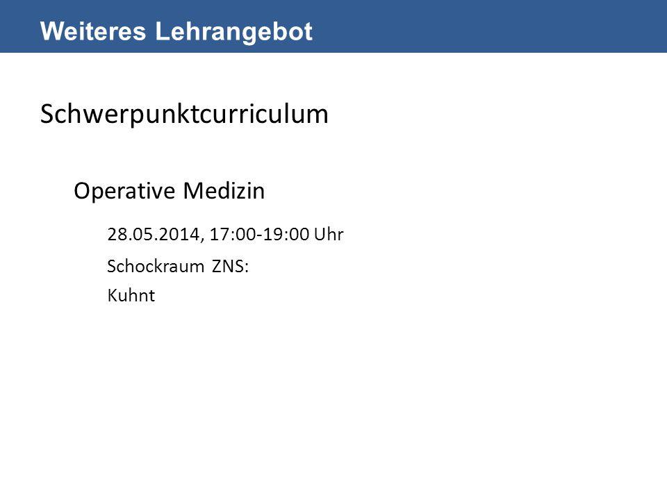 Weiteres Lehrangebot Schwerpunktcurriculum Operative Medizin 28.05.2014, 17:00-19:00 Uhr Schockraum ZNS: Kuhnt
