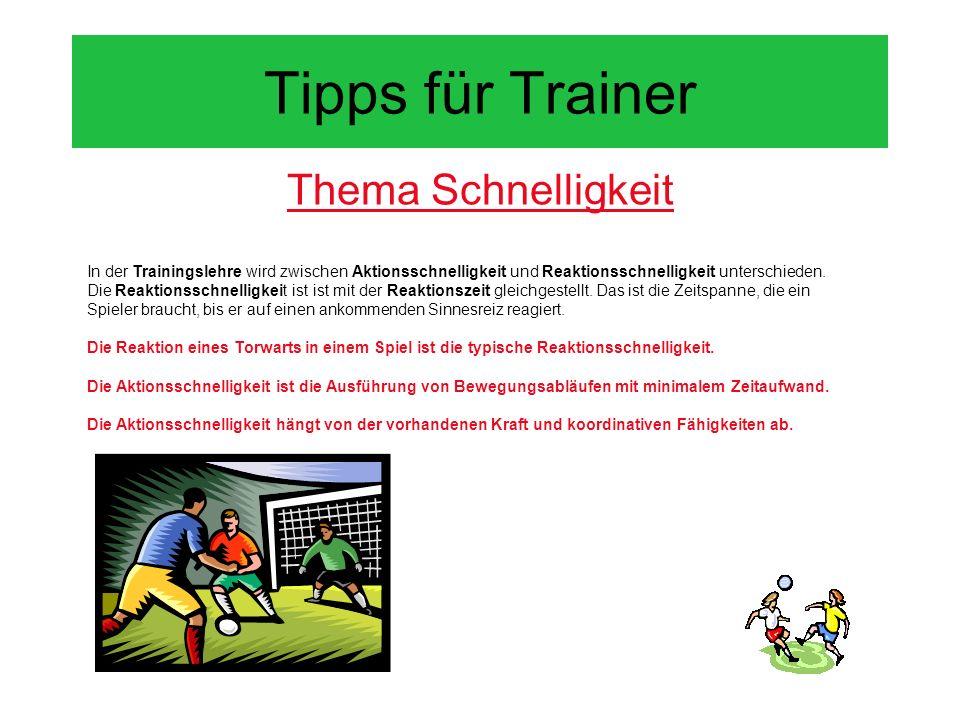 Tipps für Trainer Thema Schnelligkeit In der Trainingslehre wird zwischen Aktionsschnelligkeit und Reaktionsschnelligkeit unterschieden. Die Reaktions