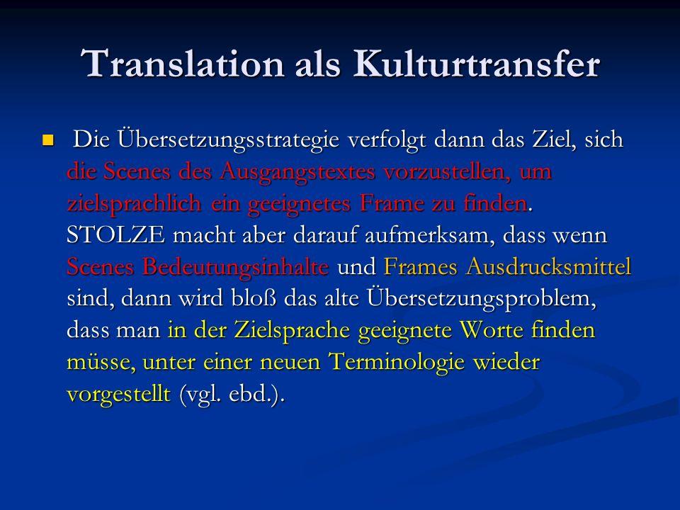 Translation als Kulturtransfer Die Übersetzungsstrategie verfolgt dann das Ziel, sich die Scenes des Ausgangstextes vorzustellen, um zielsprachlich ei