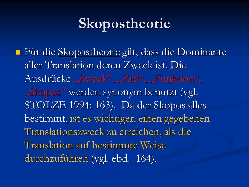 Skopostheorie Für die Skopostheorie gilt, dass die Dominante aller Translation deren Zweck ist. Die Ausdrücke Zweck, Ziel, Funktion, Skopos werden syn