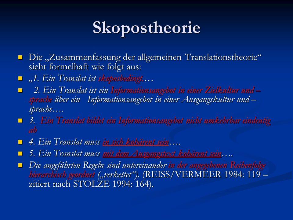 Skopostheorie Die Zusammenfassung der allgemeinen Translationstheorie sieht formelhaft wie folgt aus: Die Zusammenfassung der allgemeinen Translations