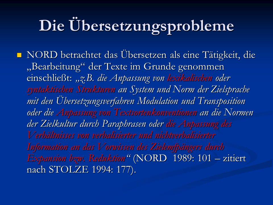 Die Übersetzungsprobleme NORD betrachtet das Übersetzen als eine Tätigkeit, die Bearbeitung der Texte im Grunde genommen einschließt: z.B. die Anpassu