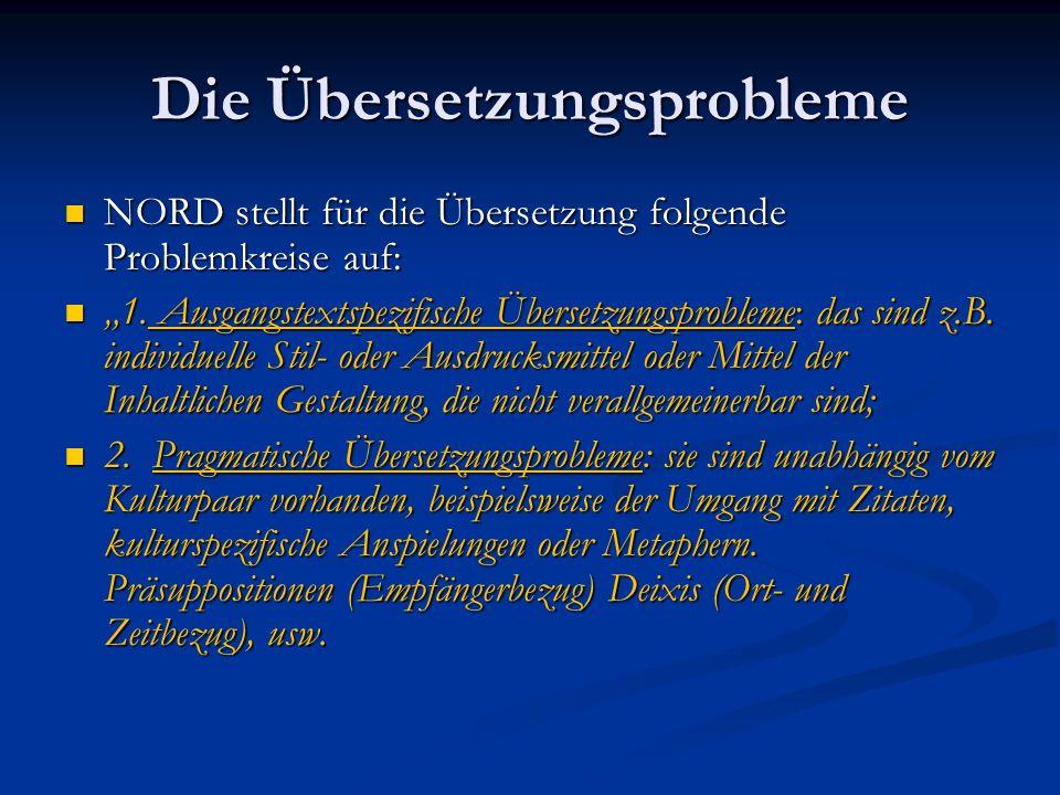 Die Übersetzungsprobleme NORD stellt für die Übersetzung folgende Problemkreise auf: NORD stellt für die Übersetzung folgende Problemkreise auf: 1. Au
