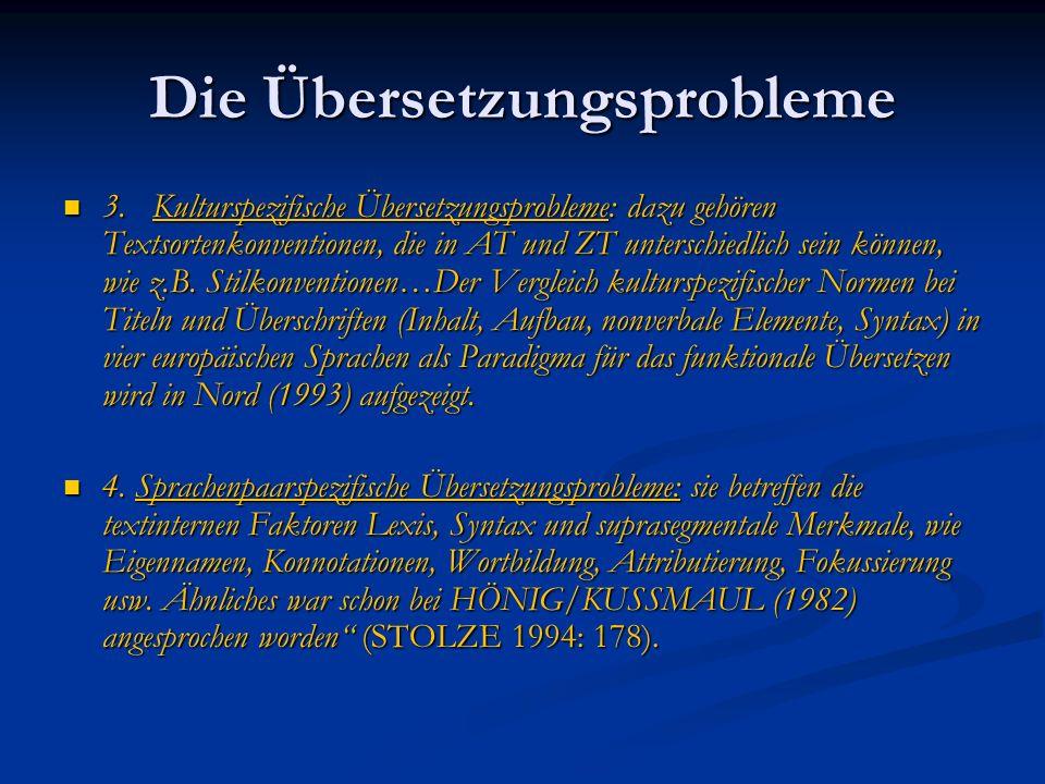 Die Übersetzungsprobleme 3. Kulturspezifische Übersetzungsprobleme: dazu gehören Textsortenkonventionen, die in AT und ZT unterschiedlich sein können,