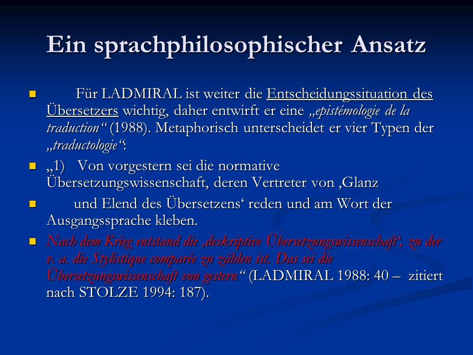 Ein sprachphilosophischer Ansatz Für LADMIRAL ist weiter die Entscheidungssituation des Übersetzers wichtig, daher entwirft er eine epistémologie de l