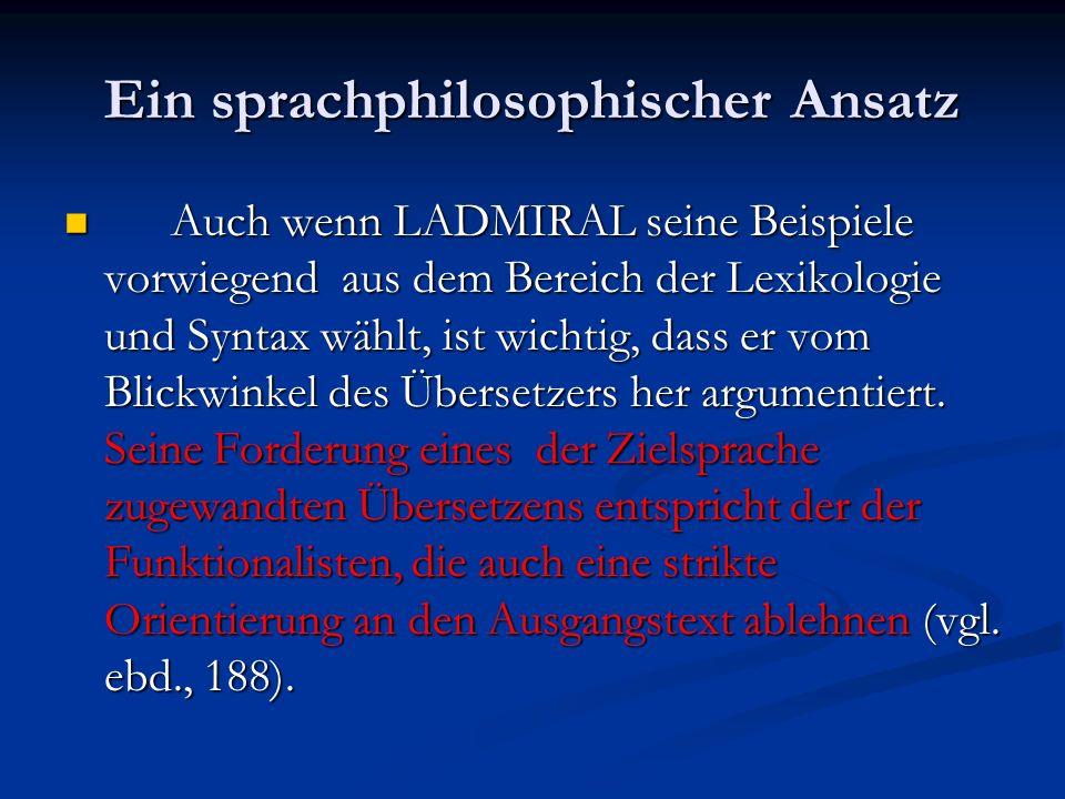 Ein sprachphilosophischer Ansatz Auch wenn LADMIRAL seine Beispiele vorwiegend aus dem Bereich der Lexikologie und Syntax wählt, ist wichtig, dass er