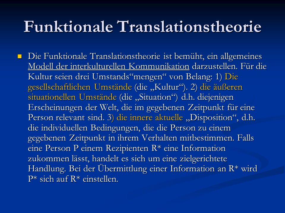 Funktionale Translationstheorie Die Funktionale Translationstheorie ist bemüht, ein allgemeines Modell der interkulturellen Kommunikation darzustellen
