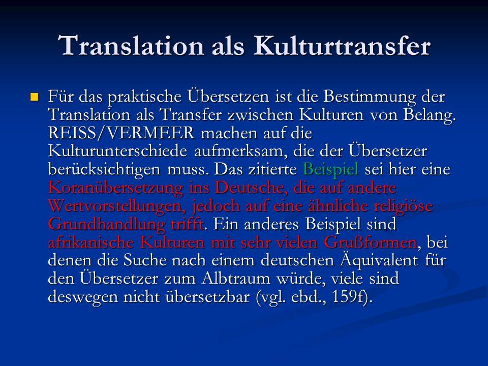Translation als Kulturtransfer Mit der Vorstellung des kulturellen Transfers ändert sich auch die Übersetzungsfunktion: Jede Rezeption realisiert nur Teile aller möglichen Verstehens- und Interpretationsweisen und neutralisiert und konnotiert jeweils andere Merkmale.