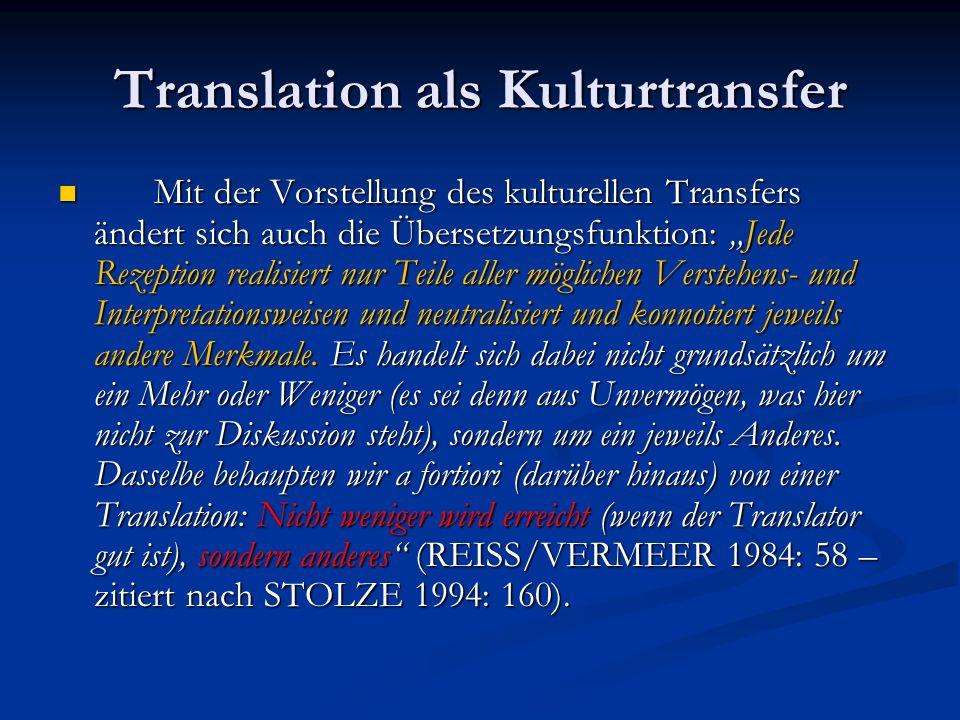 Translation als Kulturtransfer Mit der Vorstellung des kulturellen Transfers ändert sich auch die Übersetzungsfunktion: Jede Rezeption realisiert nur