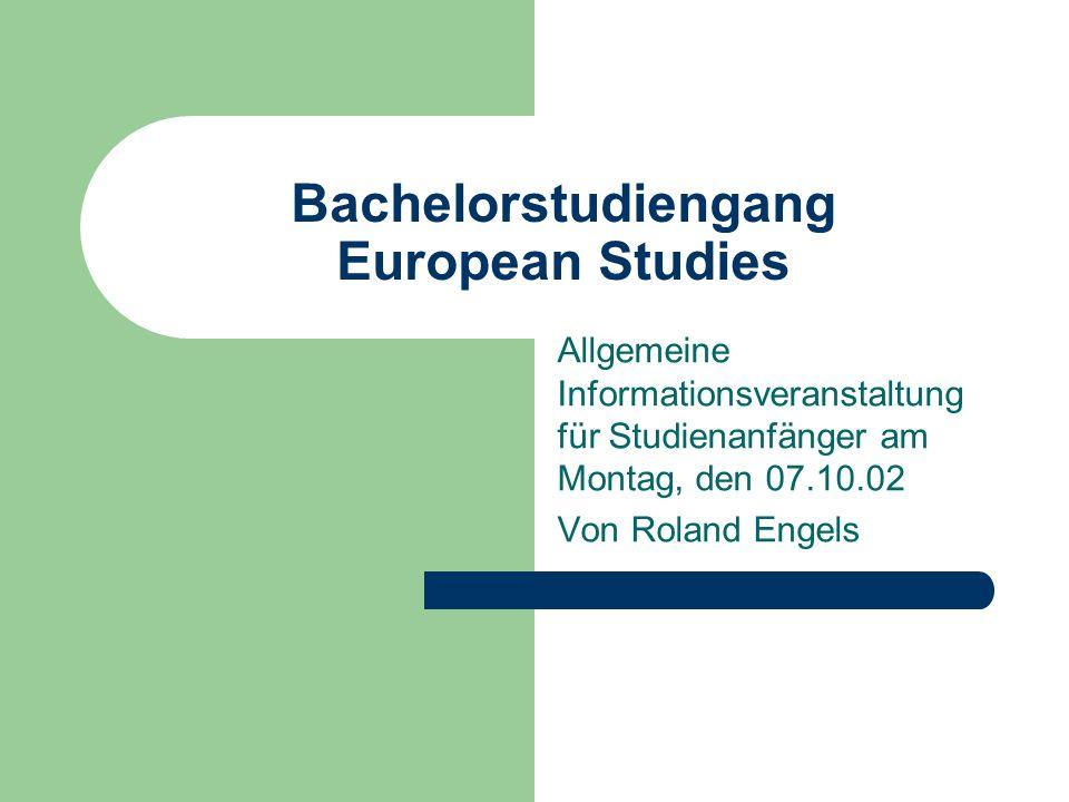 Überblick – BA European Studies Regelstudienzeit 6 Semester, keine Zwischenprüfung Studienbegleitende Abschlussprüfung Unterteilung des Studiengangs in vier Modulgruppen Gesamtumfang: ca.