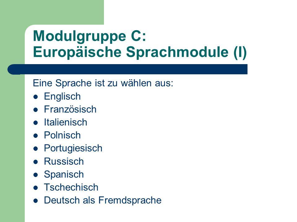 Modulgruppe C: Europäische Sprachmodule (I) Eine Sprache ist zu wählen aus: Englisch Französisch Italienisch Polnisch Portugiesisch Russisch Spanisch Tschechisch Deutsch als Fremdsprache