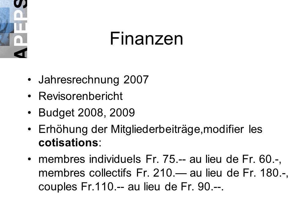 Finanzen Jahresrechnung 2007 Revisorenbericht Budget 2008, 2009 Erhöhung der Mitgliederbeiträge,modifier les cotisations: membres individuels Fr.