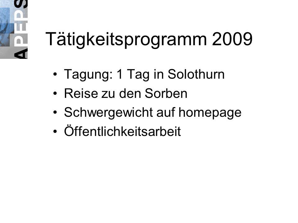 Tätigkeitsprogramm 2009 Tagung: 1 Tag in Solothurn Reise zu den Sorben Schwergewicht auf homepage Öffentlichkeitsarbeit