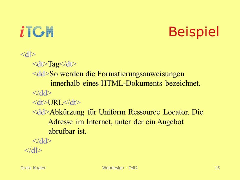 Grete KuglerWebdesign - Teil215 Beispiel Tag So werden die Formatierungsanweisungen innerhalb eines HTML-Dokuments bezeichnet.