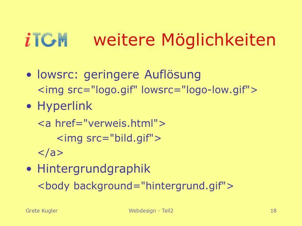 Grete KuglerWebdesign - Teil218 weitere Möglichkeiten lowsrc: geringere Auflösung Hyperlink Hintergrundgraphik