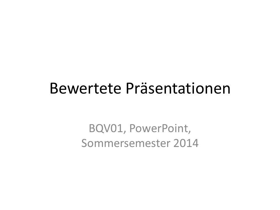 Bewertete Präsentationen BQV01, PowerPoint, Sommersemester 2014