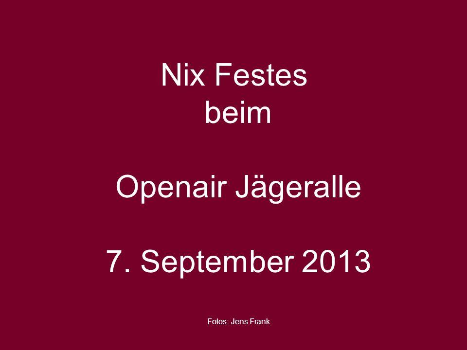 Nix Festes beim Openair Jägeralle 7. September 2013 Fotos: Jens Frank