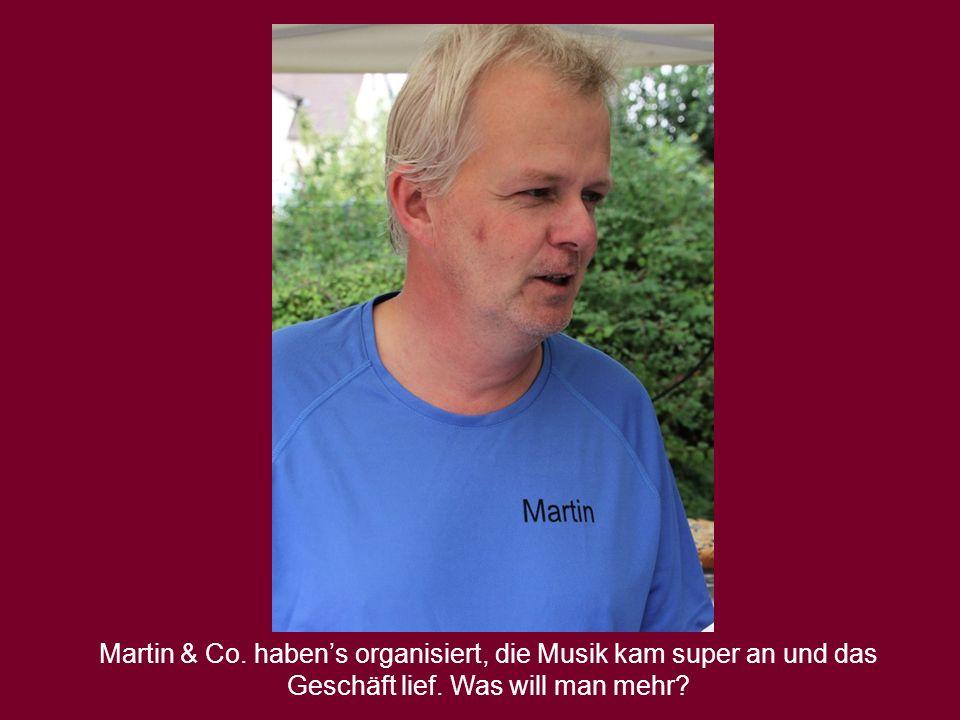 Martin & Co. habens organisiert, die Musik kam super an und das Geschäft lief. Was will man mehr?