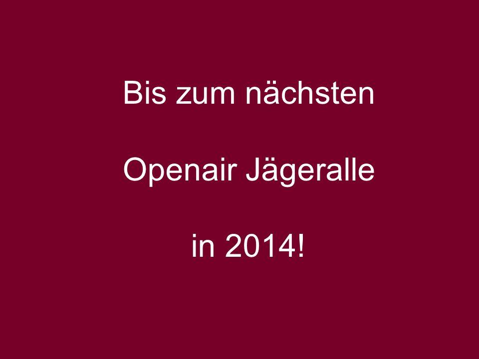 Bis zum nächsten Openair Jägeralle in 2014!
