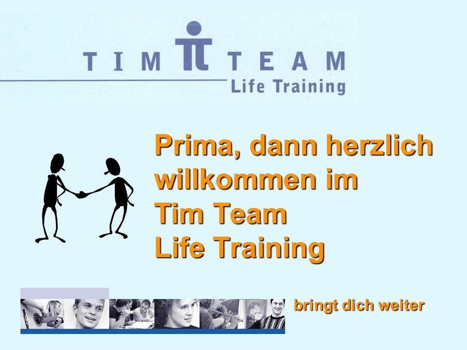 bringt dich weiter Prima, dann herzlich willkommen im Tim Team Life Training