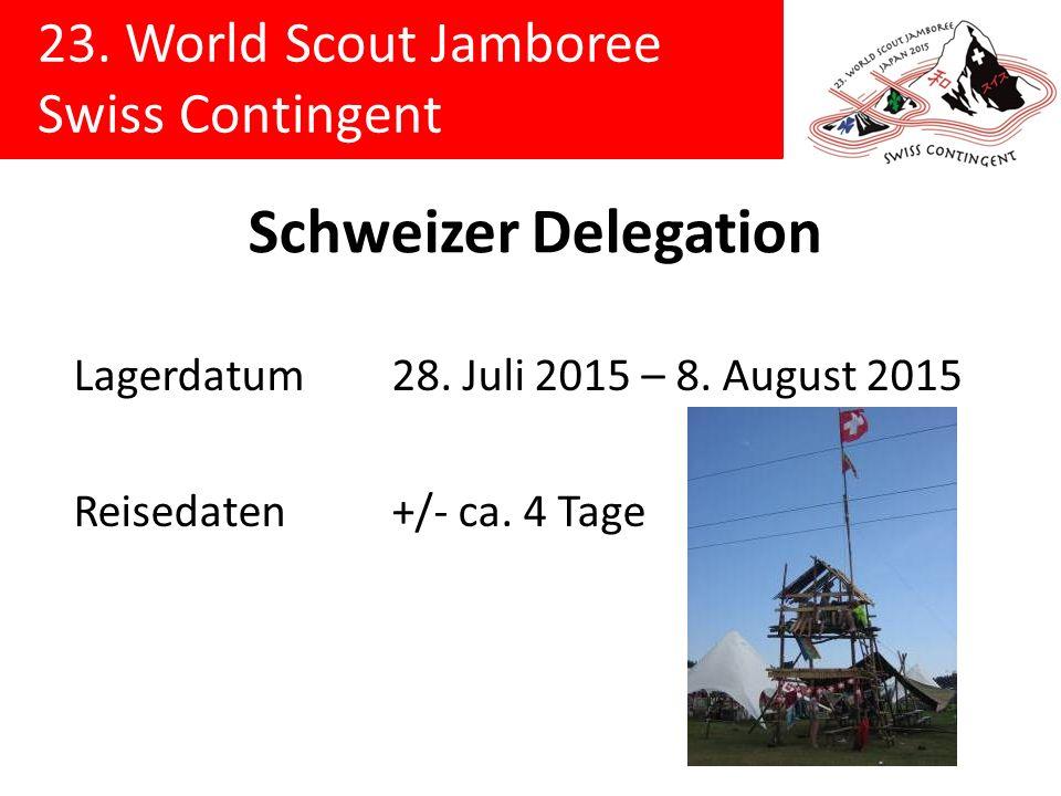 23. World Scout Jamboree Swiss Contingent Schweizer Delegation Lagerdatum28. Juli 2015 – 8. August 2015 Reisedaten+/- ca. 4 Tage