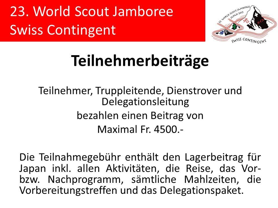 23. World Scout Jamboree Swiss Contingent Teilnehmerbeiträge Teilnehmer, Truppleitende, Dienstrover und Delegationsleitung bezahlen einen Beitrag von