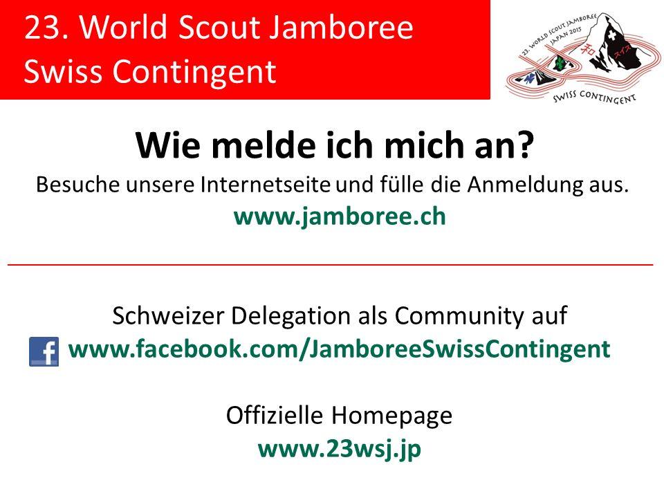 23. World Scout Jamboree Swiss Contingent Wie melde ich mich an? Besuche unsere Internetseite und fülle die Anmeldung aus. www.jamboree.ch Schweizer D