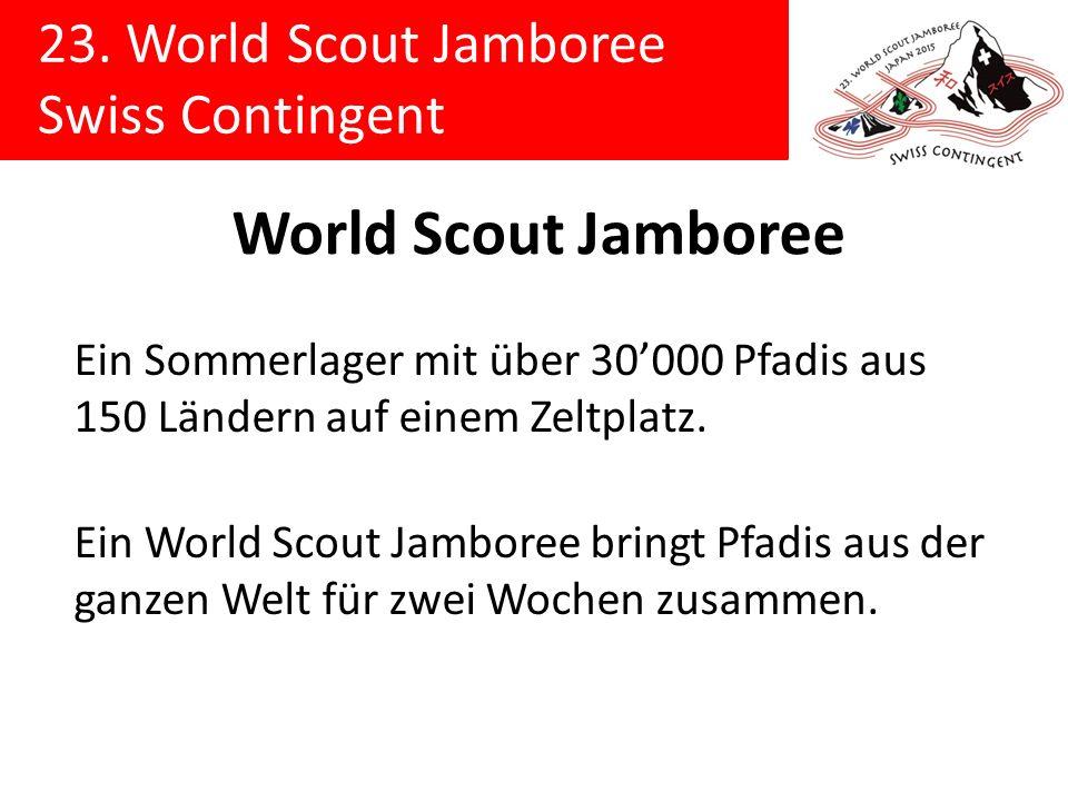 23. World Scout Jamboree Swiss Contingent World Scout Jamboree Ein Sommerlager mit über 30000 Pfadis aus 150 Ländern auf einem Zeltplatz. Ein World Sc