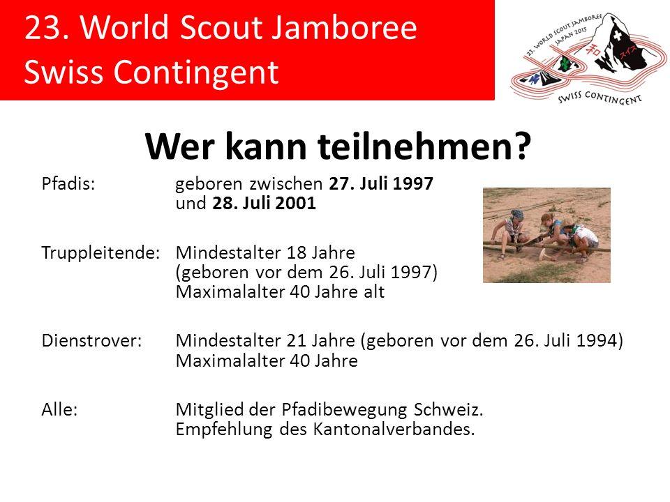 23. World Scout Jamboree Swiss Contingent Wer kann teilnehmen? Pfadis:geboren zwischen 27. Juli 1997 und 28. Juli 2001 Truppleitende:Mindestalter 18 J