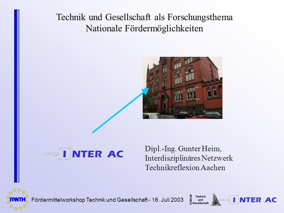 Fördermittelworkshop Technik und Gesellschaft - 16. Juli 2003 Technik und Gesellschaft als Forschungsthema Nationale Fördermöglichkeiten Dipl.-Ing. Gu