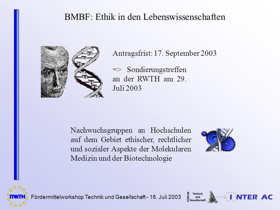 Fördermittelworkshop Technik und Gesellschaft - 16. Juli 2003 BMBF: Ethik in den Lebenswissenschaften Antragsfrist: 17. September 2003 Nachwuchsgruppe