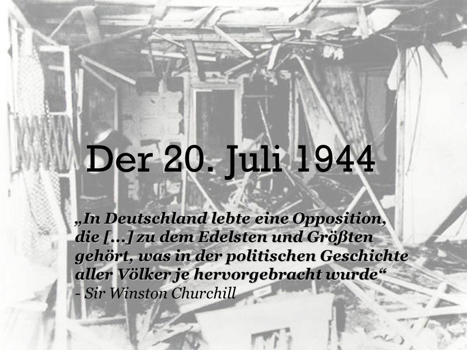 Der 20. Juli 1944 In Deutschland lebte eine Opposition, die [...] zu dem Edelsten und Größten gehört, was in der politischen Geschichte aller Völker j