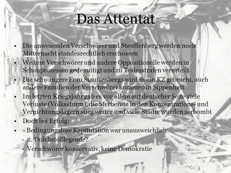 Das Attentat Die anwesenden Verschwörer und Stauffenberg werden noch Mitternacht standesrechtlich erschossen Weitere Verschwörer und andere Opposition