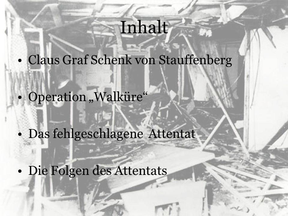 Inhalt Claus Graf Schenk von Stauffenberg Operation Walküre Das fehlgeschlagene Attentat Die Folgen des Attentats