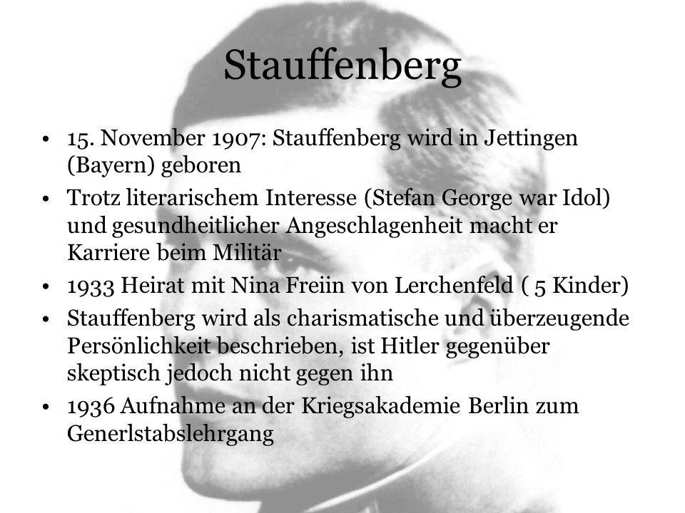 Stauffenberg 15. November 1907: Stauffenberg wird in Jettingen (Bayern) geboren Trotz literarischem Interesse (Stefan George war Idol) und gesundheitl