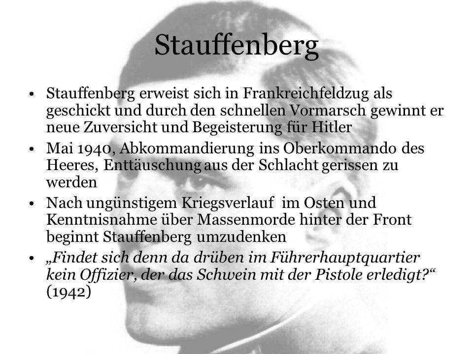 Stauffenberg Stauffenberg erweist sich in Frankreichfeldzug als geschickt und durch den schnellen Vormarsch gewinnt er neue Zuversicht und Begeisterun