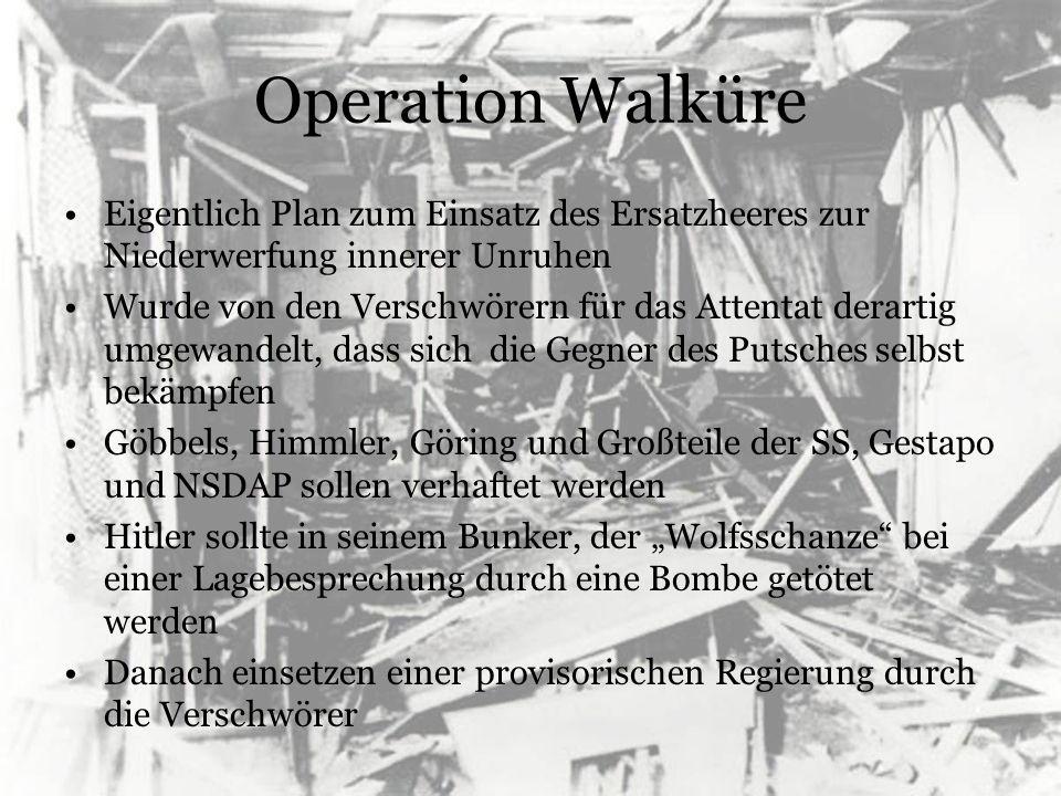 Operation Walküre Eigentlich Plan zum Einsatz des Ersatzheeres zur Niederwerfung innerer Unruhen Wurde von den Verschwörern für das Attentat derartig