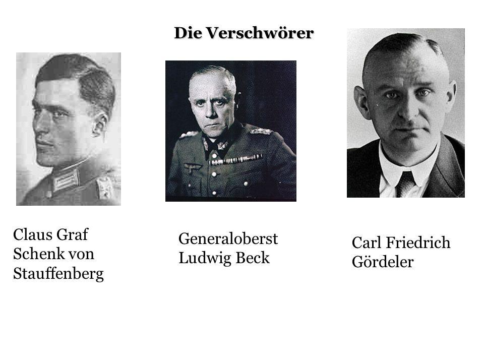 Die Verschwörer Claus Graf Schenk von Stauffenberg Generaloberst Ludwig Beck Carl Friedrich Gördeler