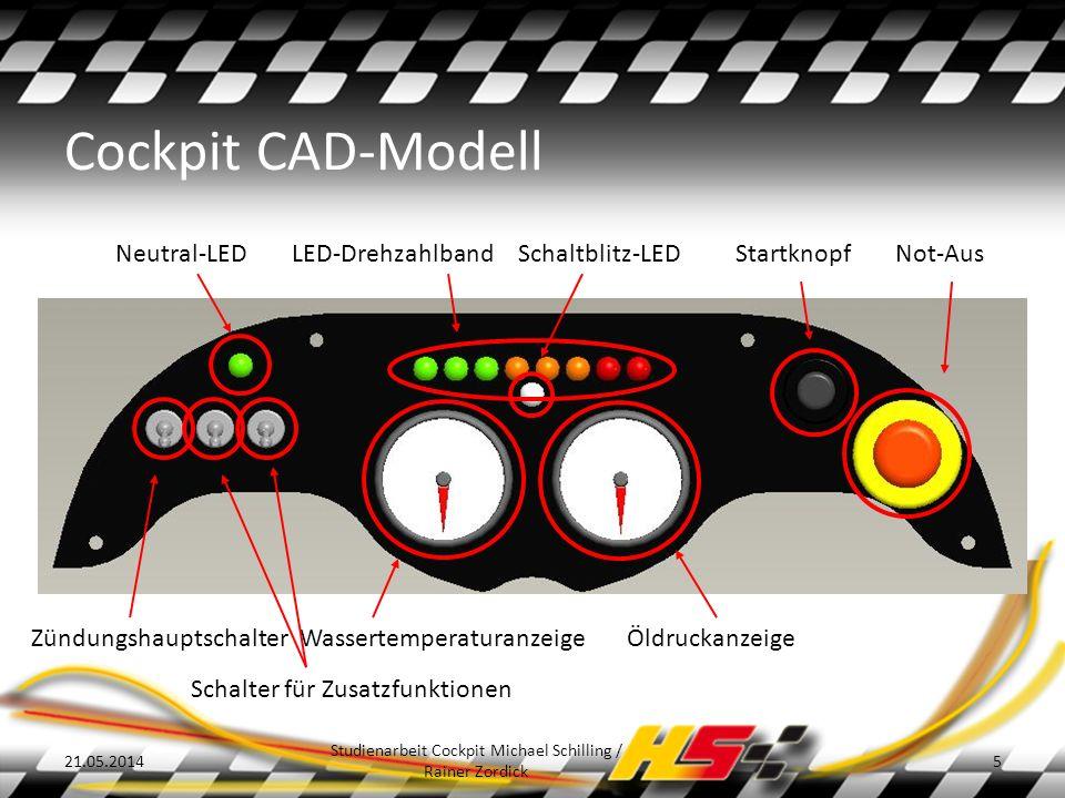 Cockpit CAD-Modell 21.05.2014 Studienarbeit Cockpit Michael Schilling / Rainer Zordick 5 Neutral-LED ZündungshauptschalterÖldruckanzeigeWassertemperaturanzeige Not-AusStartknopfLED-Drehzahlband Schalter für Zusatzfunktionen Schaltblitz-LED