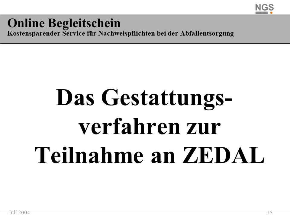 15Juli 2004 Online Begleitschein Kostensparender Service für Nachweispflichten bei der Abfallentsorgung Das Gestattungs- verfahren zur Teilnahme an ZE