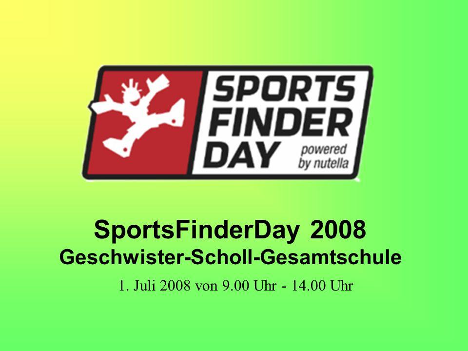 SportsFinderDay 2008 Geschwister-Scholl-Gesamtschule 1. Juli 2008 von 9.00 Uhr - 14.00 Uhr