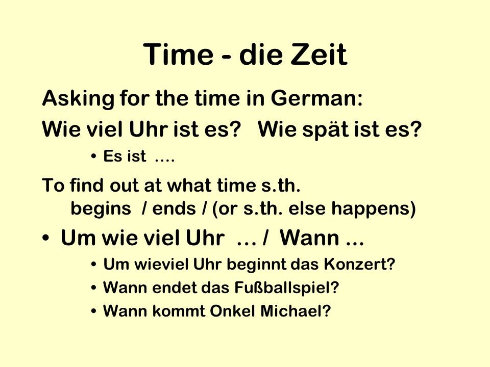 Time - die Zeit Asking for the time in German: Wie viel Uhr ist es.