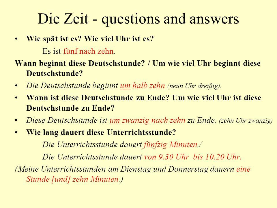 Die Zeit - questions and answers Wie spät ist es? Wie viel Uhr ist es? Es ist fünf nach zehn. Wann beginnt diese Deutschstunde? / Um wie viel Uhr begi