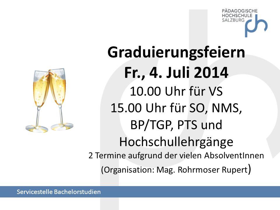 Graduierungsfeiern Fr., 4. Juli 2014 10.00 Uhr für VS 15.00 Uhr für SO, NMS, BP/TGP, PTS und Hochschullehrgänge 2 Termine aufgrund der vielen Absolven