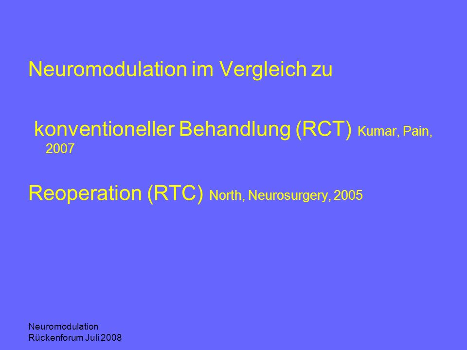 Neuromodulation Rückenforum Juli 2008 Neuromodulation im Vergleich zu konventioneller Behandlung (RCT) Kumar, Pain, 2007 Reoperation (RTC) North, Neur