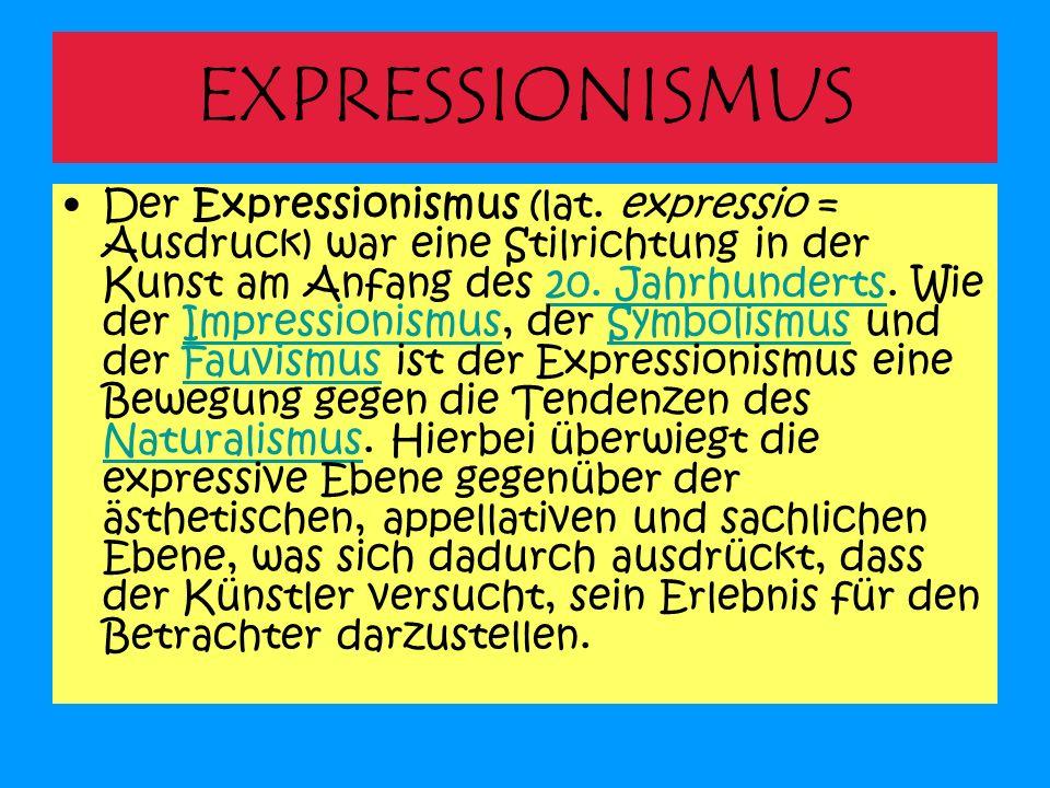 EXPRESSIONISMUS Der Expressionismus (lat. expressio = Ausdruck) war eine Stilrichtung in der Kunst am Anfang des 20. Jahrhunderts. Wie der Impressioni