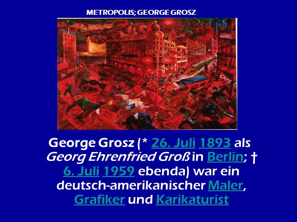 George Grosz (* 26. Juli 1893 als Georg Ehrenfried Groß in Berlin; 6. Juli 1959 ebenda) war ein deutsch-amerikanischer Maler, Grafiker und Karikaturis