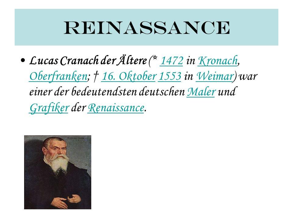 reinassance Lucas Cranach der Ältere (* 1472 in Kronach, Oberfranken; 16. Oktober 1553 in Weimar) war einer der bedeutendsten deutschen Maler und Graf